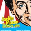 The Ultimate Jew: Jackie Mason'sLast Broadway Show!!!